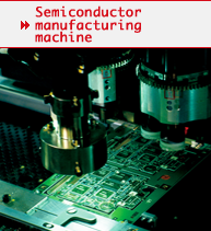 Semi conductor/manufacturing machine